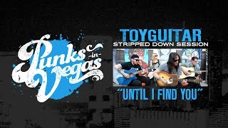 "toyGuitar ""Until I Find You"" Punks in Vegas Stripped Down Session"