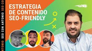 SEO con Antonio. Estrategia de contenido SEO-friendly