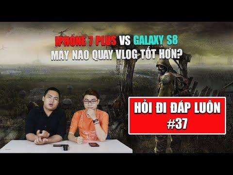 Hỏi đi đáp luôn 37: iPhone 7 Plus hay Galaxy S8+ quay vlog tốt hơn?