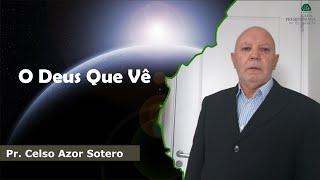 O Deus Que Vê | Pr. Celso Azor Sotero