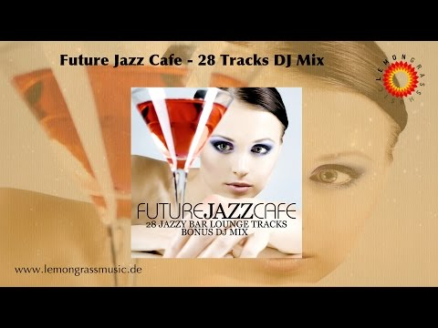Future Jazz Cafe (Full Album - 28 Tracks Continuous Mix)