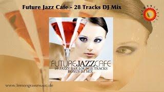 Future Jazz Cafe (Full Album - 28 Tracks Continuous Mix)