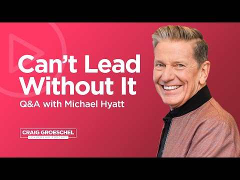 q&a-with-michael-hyatt:-vision-for-the-future---craig-groeschel-leadership-podcast