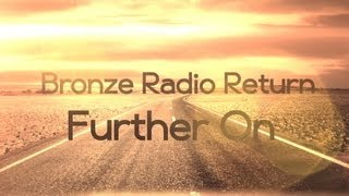 Bronze Radio Return Further On Lyric Video