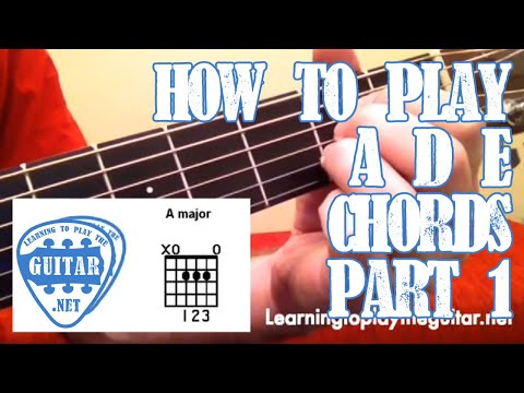 How To Play A D E Major Chords Part 1 - Learning To Play The Guitar