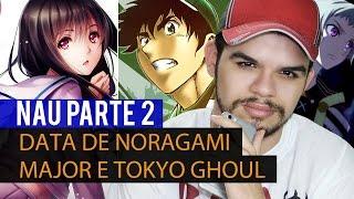 Data de Noragami, Major e Tokyo Ghoul - NAU Parte 2