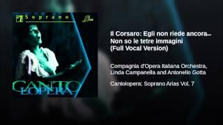 Il Corsaro: Egli non riede ancora… Non so le tetre immagini (Full Vocal Version)