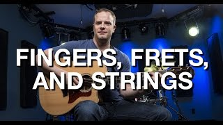 Fingers, Frets, And Strings - Beginner Guitar Lesson #3