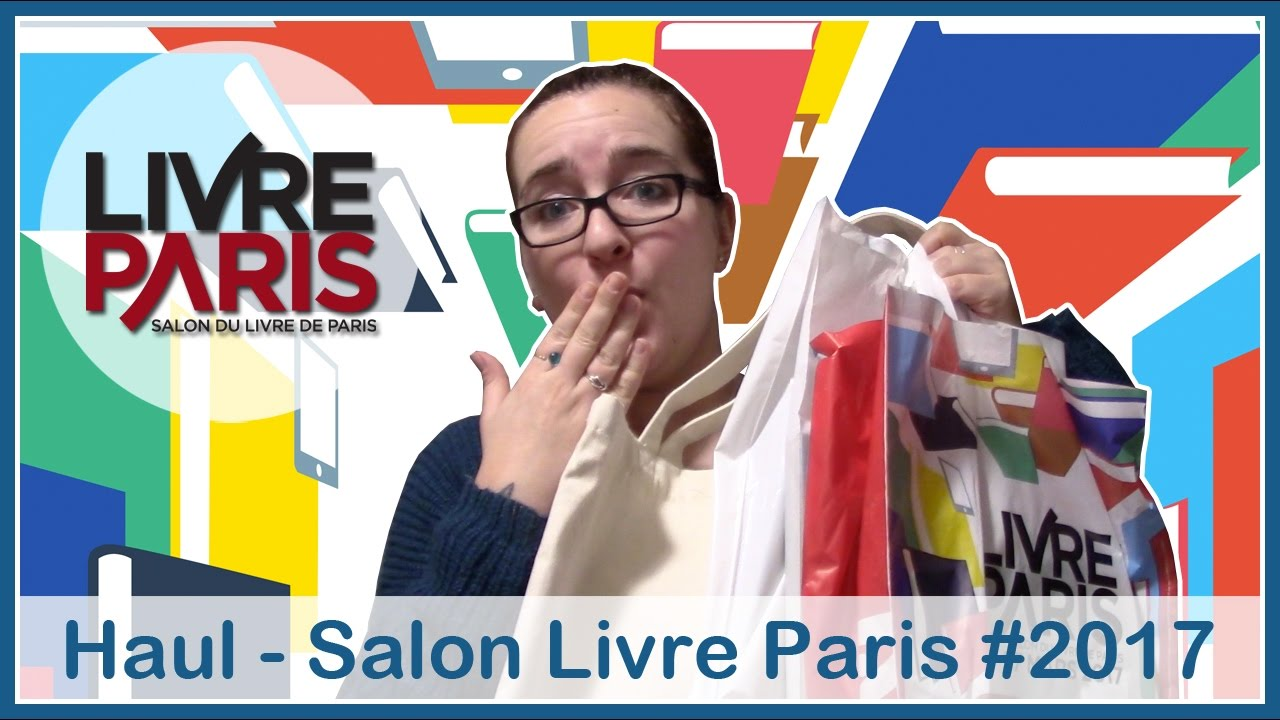 Haul salon livre paris 2017 il y a du craquage youtube - Salon du livre 2017 paris ...