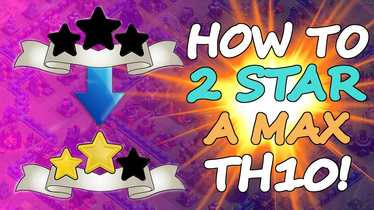 How to 2 star a max town hall 10 th9 amp th10 best attack strategy
