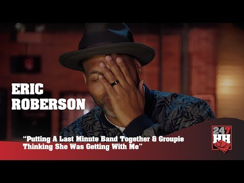 Eric Roberson  A Last Minute Band & Delusional Drunk Groupie 247HH Wild Tour Stories