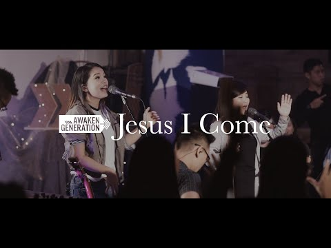 Jesus I Come - Awaken Generation (feat. Alarice)
