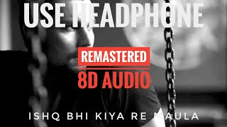 Ishq Bhi Kiya Re Maula (Remastered 8D Audio) Ali Azmat| 3D Surround Sound | Love Ambience