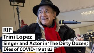 Trini Lopez, Singer and Actor in 'The Dirty Dozen,' Dies of COVID 19 at 83