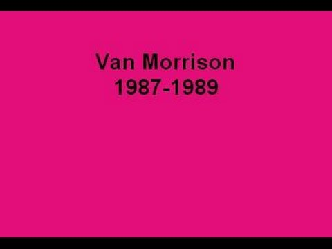 Van Morrison #4 - MY Favorite Live Tracks from 1987 - 1989