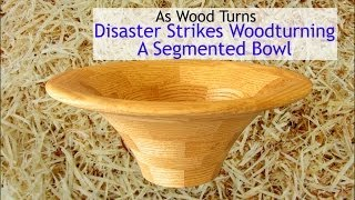 Disaster Stikes Woodturning A Segmented Bowl