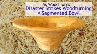 Disaster Stikes Woodturning A Segmented Bowl