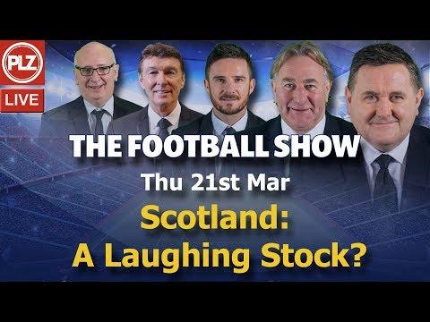 Scotland: A Laughing Stock? - Football Show - Thu 21st Mar 2019