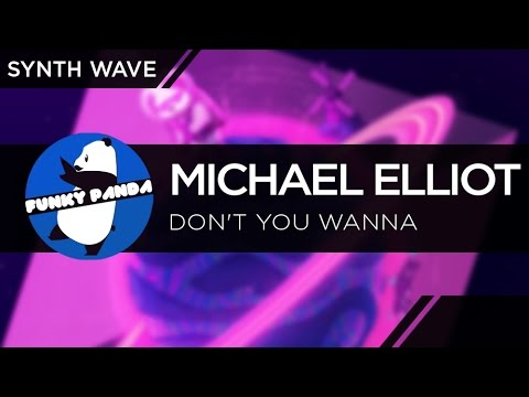 SynthWAVE || Michael Elliot - Don't You Wanna