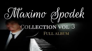 THE MAXIMO SPODEK COLLECTION VOL 3 FULL ALBUM RELAXING BACKGROUND INSTRUMENTAL PIANO  MUSIC