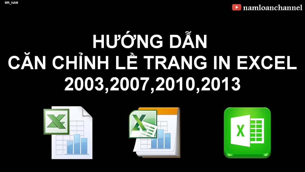Cách định dạng, căn chỉnh trang in trong Excel 2003, 2007, 2010, 2013, 2016, 2019 vừa khít trang in