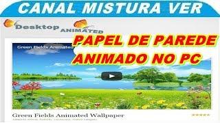 COMO COLOCAR PAPEL DE PAREDE ANIMADO NO PC GRATIS