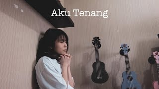 Download AKU TENANG - FOURTWNTY Ukulele Cover by Ingrid Tamara