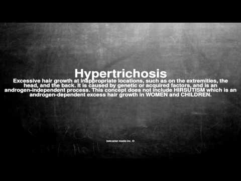 Medical vocabulary: What does Hypertrichosis mean