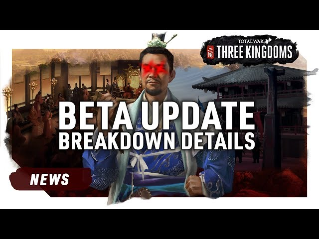 Total War: Three Kingdoms | Beta Update Details & How-To