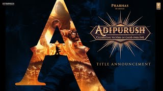 Adipurush Title Announcement Video  | Prabhas | Om Raut | Bhushan Kumar