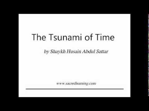 The Tsunami of Time - Shaykh Husain Abdul Sattar