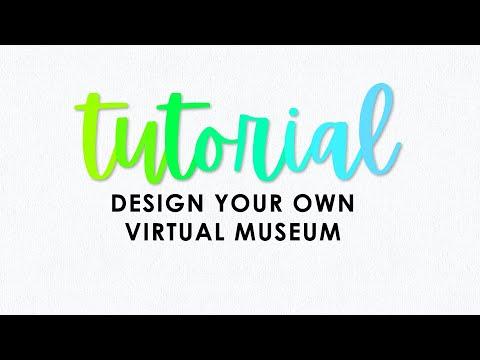T U T O R I A L : Design Your Own Virtual Museum