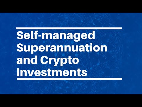 Self Managed Superannuation and Crypto Investments Deep Dive