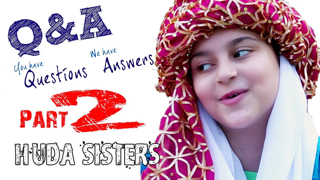 Questions N Answers Part 2 | Huda Sisters in Real Life | Introduction |  Huda Sisters Official