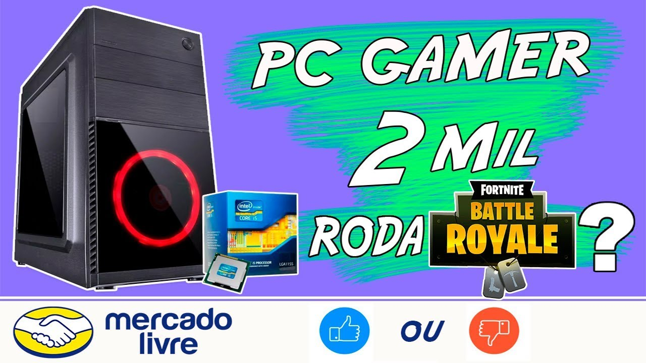 Pc Gamer De 2 Mil Reais Do Mercado Livre Roda Fortnite