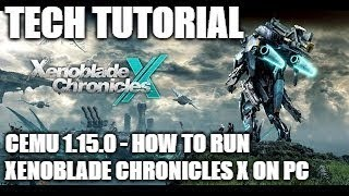 Tech Tutorial - How to Get Xenoblade Chronicles X Running on PC w/ Cemu 1.15.0