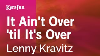 Karaoke It Ain't Over Till It's Over - Lenny Kravitz *