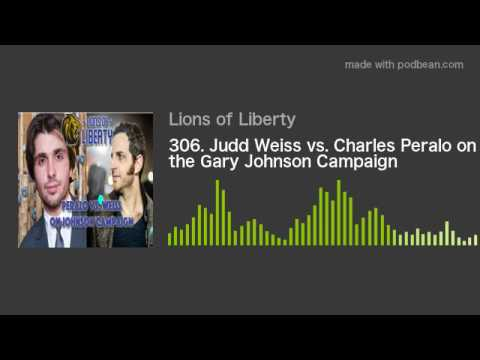 306. Judd Weiss vs. Charles Peralo on the Gary Johnson Campaign