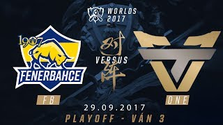 [29.09.2017] FB vs ONE [PLAYOFF Play-in][CKTG2017][[Ván 3]