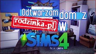 ODTWARZAM DOM Z RODZINKI.PL  - Inspiracja, bez modów - The Sims 4 - Cz. 2 PIĘTRO
