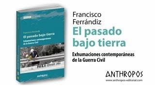 """""""EL PASADO BAJO TIERRA"""" de Francisco Ferrándiz - Anthropos Editorial, 2014"""