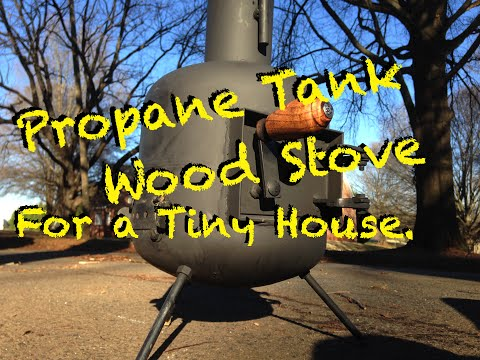 A propane tank converted to a wood stove for a Tiny House.