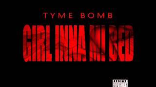 Tyme Bomb - Girl inna me Bed