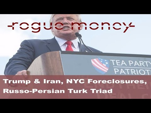 Rogue Mornings: Trump & Iran, NYC Foreclosures, Russo-Persian-Turk Triad (10/10/2017)