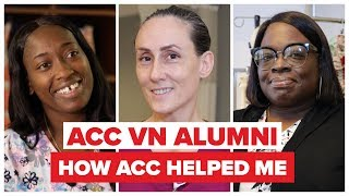 ACC VN Graduates Talk About How Working In Healthcare Changed Their Lives