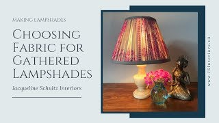 How to Make Lampshades - Best fabric for making Gathered lampshades?