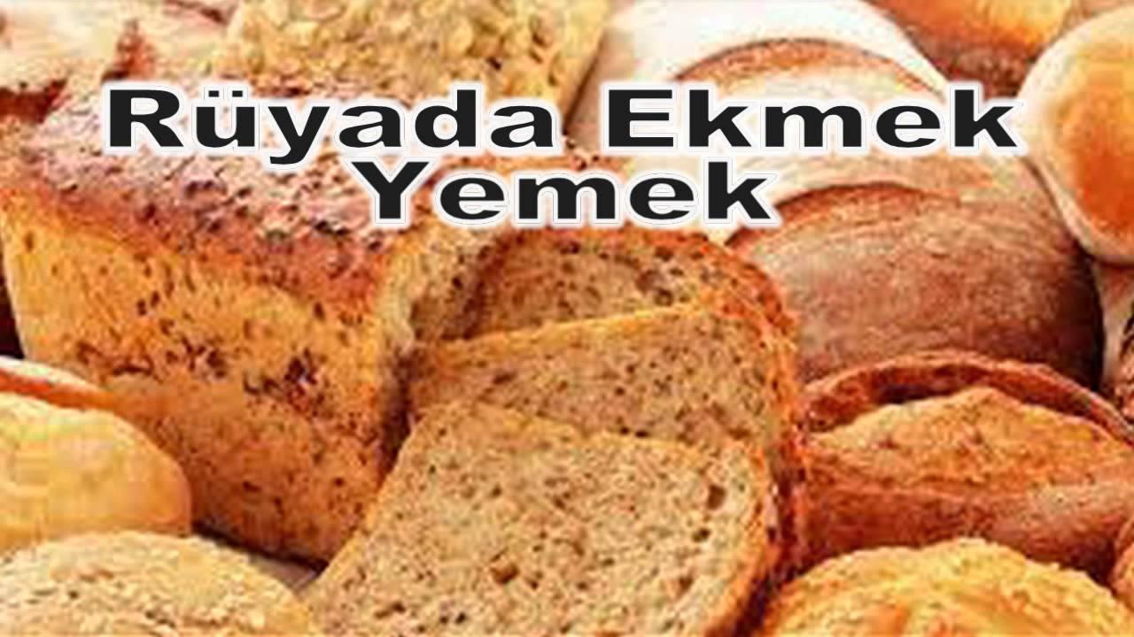 ruyada ekmek yemek gormek ruya tabirleri