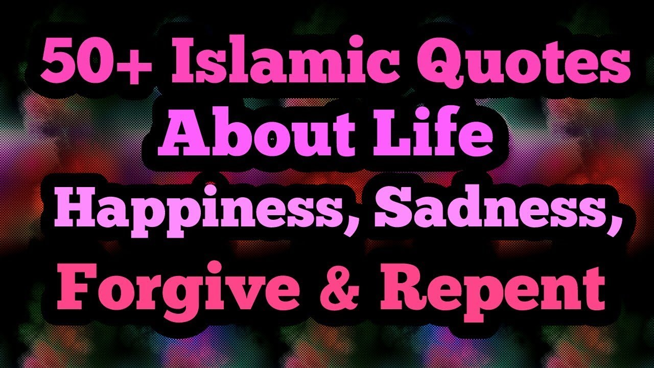 20 Islamic Quotes About Life Happiness Sadness Forgive Repent