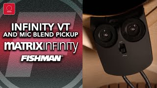 NEW Fishman Matrix Infinity VT and Mic Blend Pickup