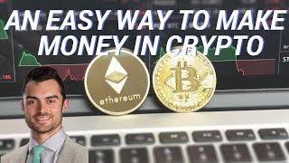AN EASY WAY TO MAKE MONEY IN CRYPTO